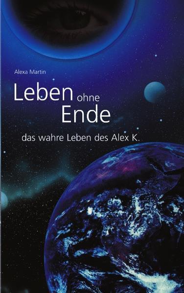 Leben ohne Ende - das wahre Leben des Alex K. als Buch