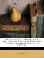 Reise eines Engelländers durch einen Teil von Schwabern und eDer unbekanntesten Gegenden der Schweiz als Taschenbuch von Anonymous