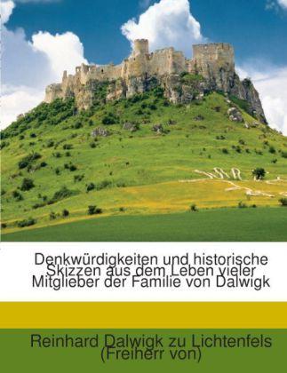 Denkwürdigkeiten und historische Skizzen aus dem Leben vieler Mitglieber der Familie von Dalwigk als Taschenbuch von Reinhard Dalwigk zu Lichtenfe...