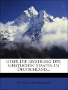 Ueber die Regierung der Geistlichen Staaten in Deutschland... als Taschenbuch von Friedrich Carl von Moser