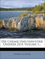 Die Chemie und Industrie unserer Zeit, Erster Band, 1857 als Taschenbuch von Heinrich Schwarz