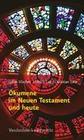 Ökumene im Neuen Testament und heute