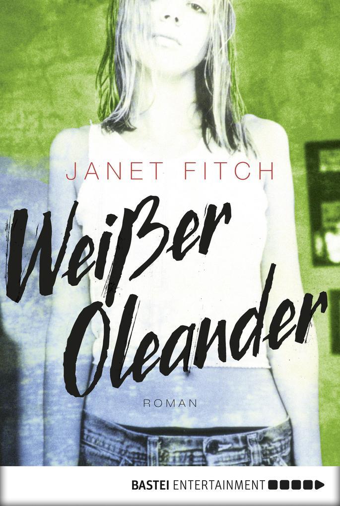 Weißer Oleander als eBook von Janet Fitch