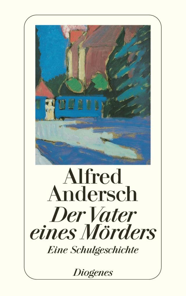 Der Vater eines Mörders als eBook von Alfred Andersch
