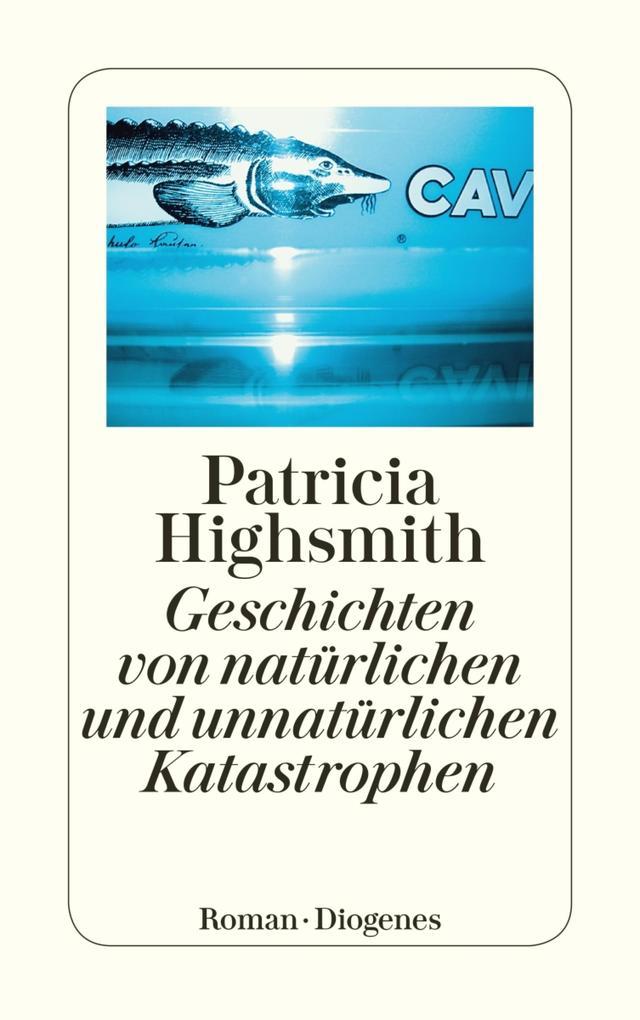 Geschichten von natürlichen und unnatürlichen Katastrophen als eBook von Patricia Highsmith
