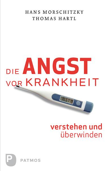 Die Angst vor Krankheit verstehen und überwinden als eBook von Hans Morschitzky, Thomas Hartl