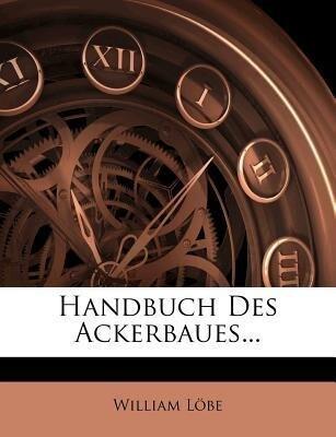 Handbuch des Ackerbaues. als Taschenbuch von Wi...