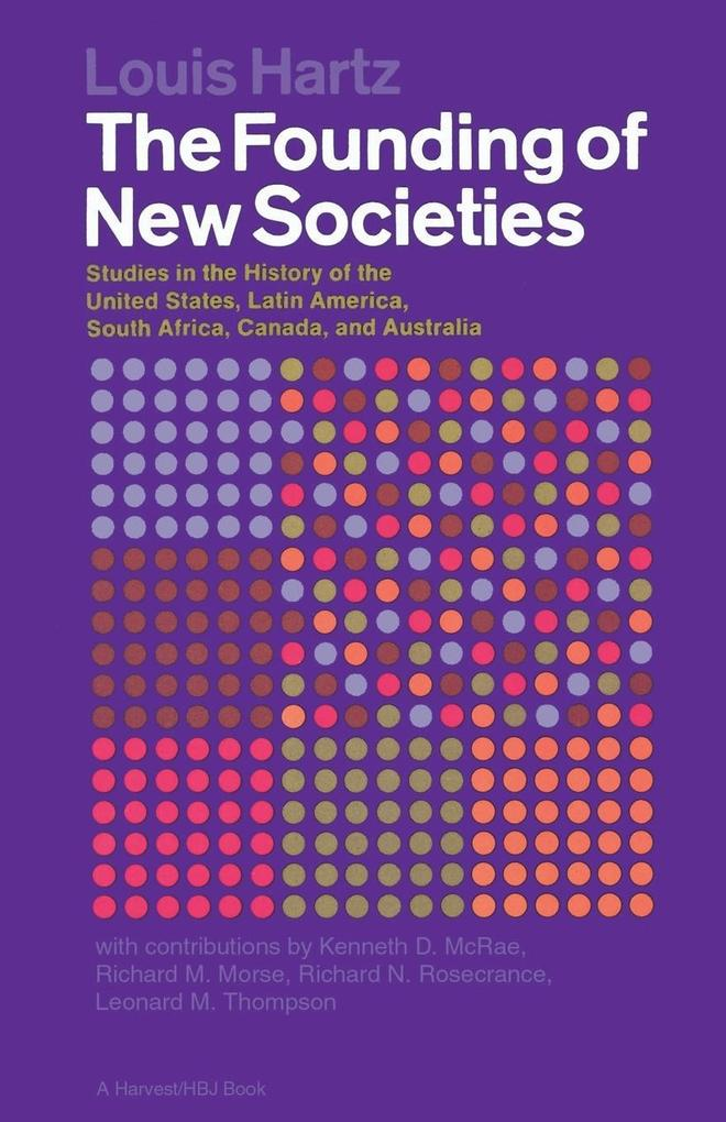 The Founding of New Societies: Studies in the History of the United States, Latin America, South Africa, Canada and Australia als Taschenbuch