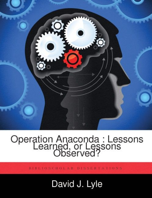 Operation Anaconda : Lessons Learned, or Lesson...