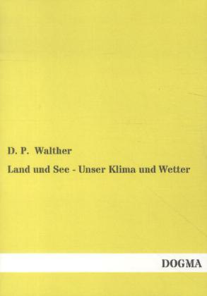 Land und See - Unser Klima und Wetter als Buch von D. P. Walther