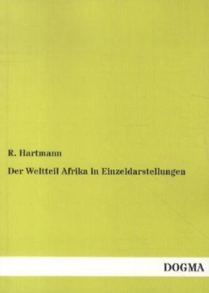 Der Weltteil Afrika in Einzeldarstellungen als Buch von R. Hartmann