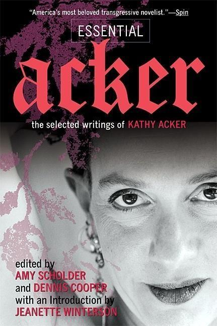 Essential Acker: The Selected Writings of Kathy Acker als Taschenbuch