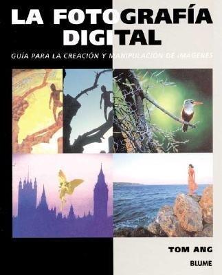 La Fotografia Digital: Guia Para La Creacion y Manipulacion de Imagenes als Taschenbuch