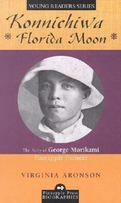 Konnichiwa Florida Moon: The Story of George Morikami, Pineapple Pioneer als Buch