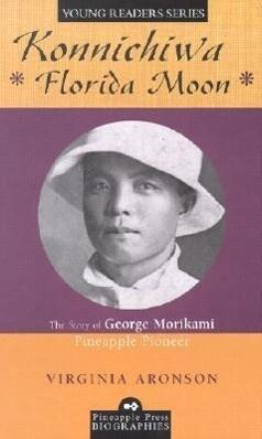 Konnichiwa Florida Moon: The Story of George Morikami, Pineapple Pioneer als Buch