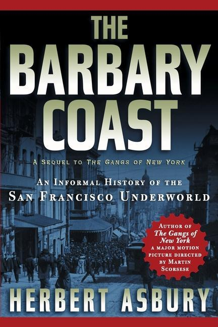 The Barbary Coast: An Informal History of the San Francisco Underworld als Taschenbuch