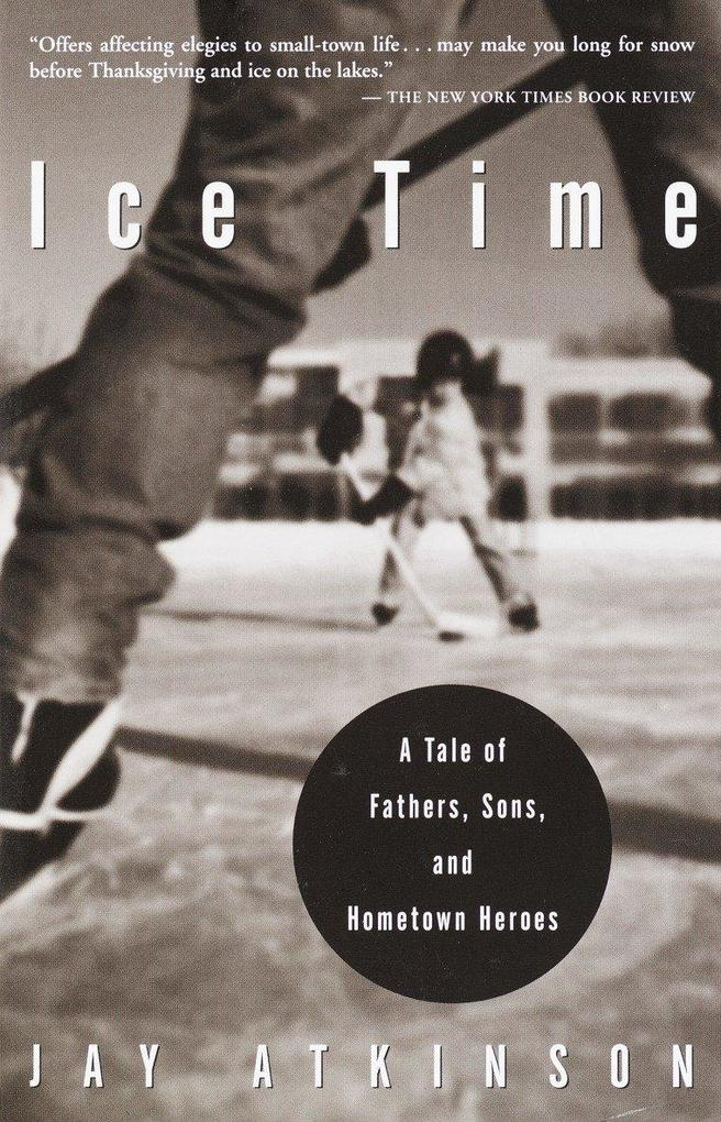 Ice Time: A Tale of Fathers, Sons, and Hometown Heroes als Taschenbuch