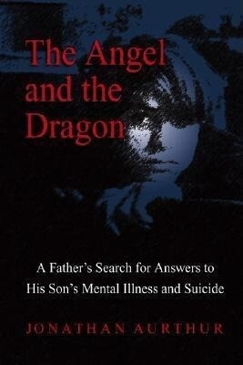 The Angel and the Dragon: A Father's Search for Answers to His Son's Mental Illness and Suicide als Taschenbuch