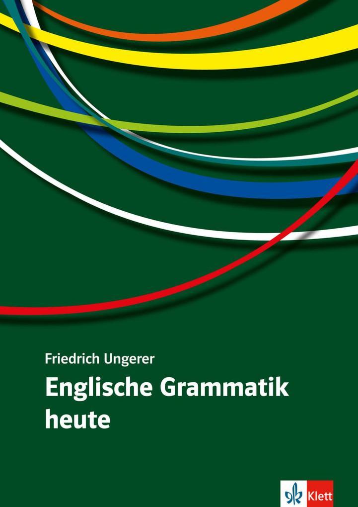 Englische Grammatik heute als Buch von Friedrich Ungerer