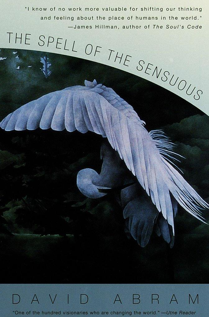 The Spell of the Sensuous: Perception and Language in a More-Than-Human World als Taschenbuch