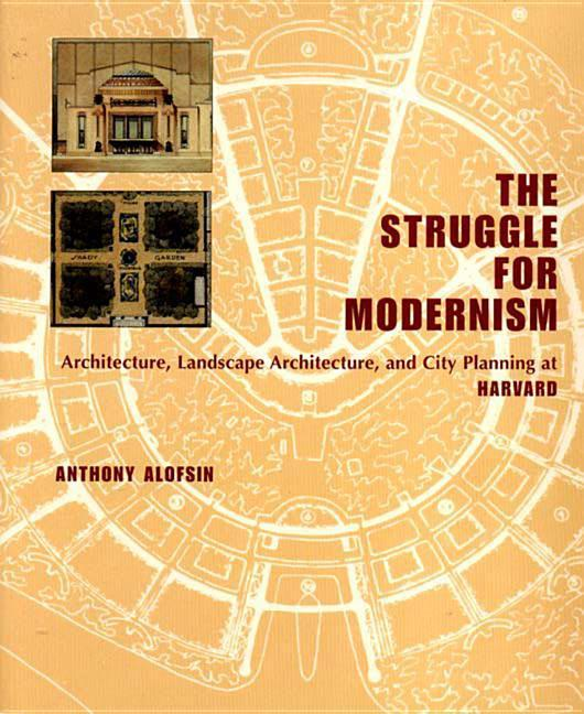 The Struggle for Modernism: Architecture, Landscape Architecture, and City Planning at Harvard als Buch