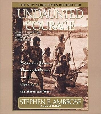 Undaunted Courage: Meriwether Lewis Thomas Jefferson and the Opening of the American West als Hörbuch