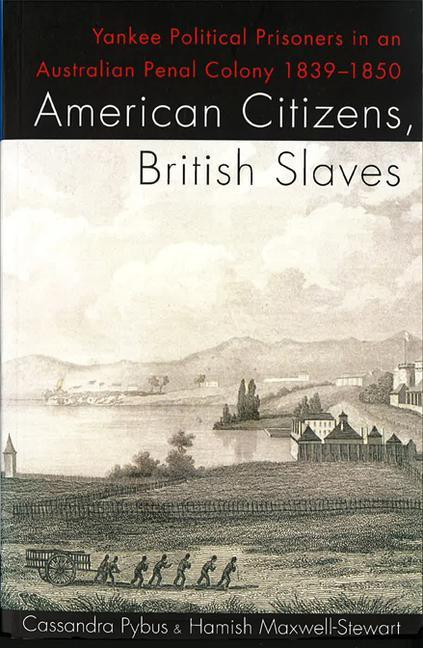 American Citizens, British Slaves: Yankee Political Prisoners in an Australian Penal Colony 1839-1850 als Taschenbuch