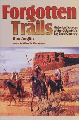 Forgotten Trails: Historical Sources of the Columbia's Big Bend Country als Taschenbuch