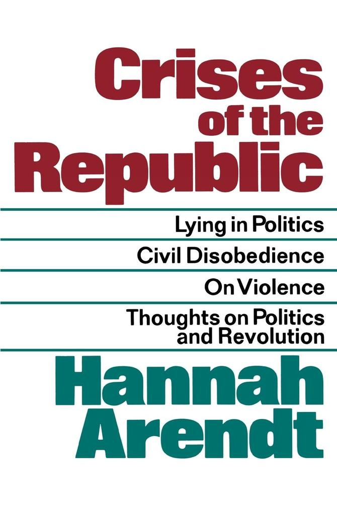 Crises of the Republic: Lying in Politics; Civil Disobedience; On Violence; Thoughts on Politics and Revolution als Taschenbuch