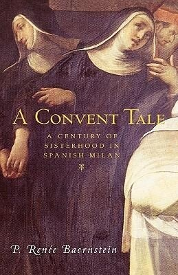 A Convent Tale: A Century of Sisterhood in Spanish Milan als Buch