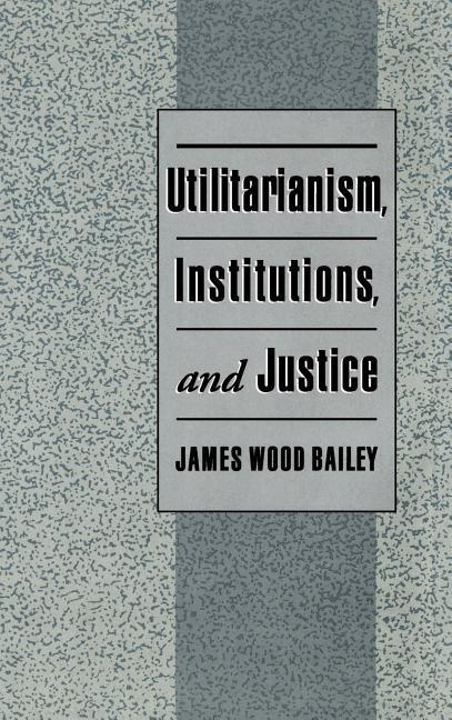 Utilitarianism, Institutions, and Justice als Buch