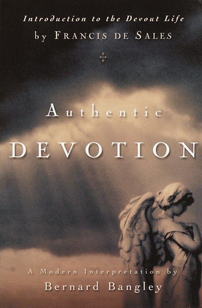Authentic Devotion: A Modern Interpretation of Introduction to the Devout Life by Francis de Sales als Taschenbuch