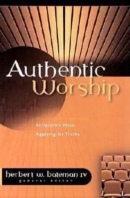 Authentic Worship: Hearing Scripture's Voice, Applying Its Truths als Taschenbuch