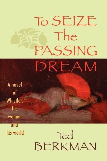 To Seize the Passing Dream: A Novel of Whistler, His Women and His World als Taschenbuch