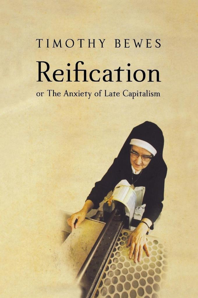 Reification, or the Anxiety of Late Capitalism als Buch