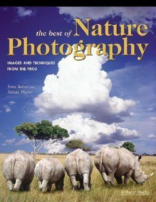 The Best of Nature Photography: Images and Techniques from the Pros als Taschenbuch