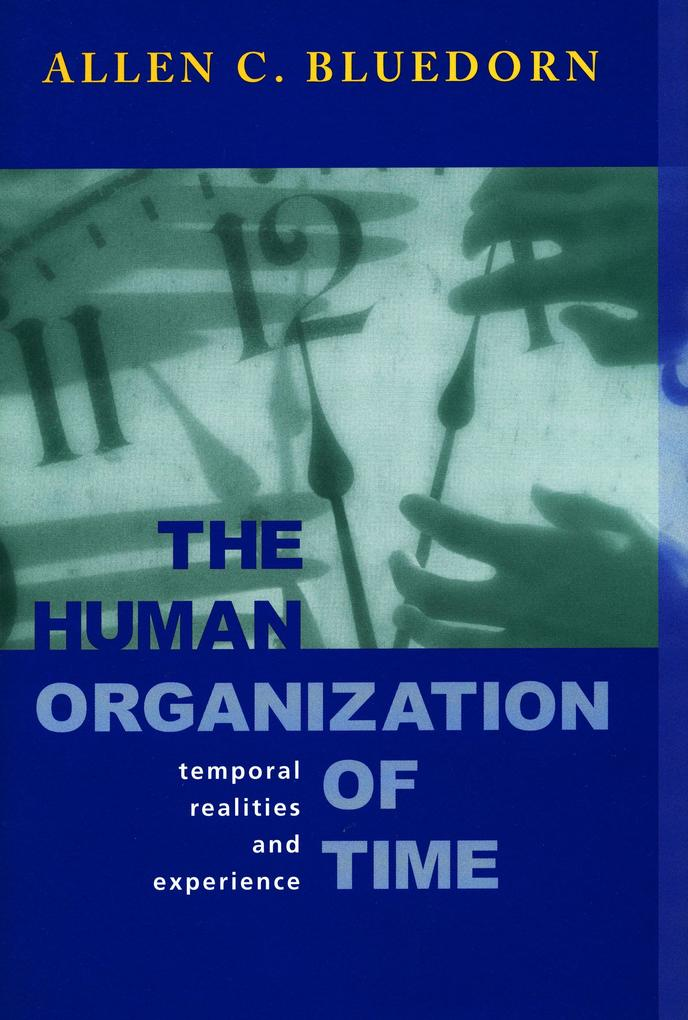 The Human Organization of Time: Temporal Realities and Experience als Buch
