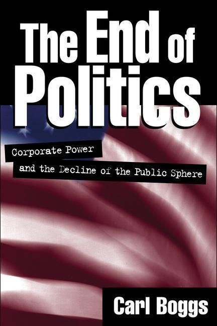 The End of Politics: Corporate Power and the Decline of the Public Sphere als Taschenbuch