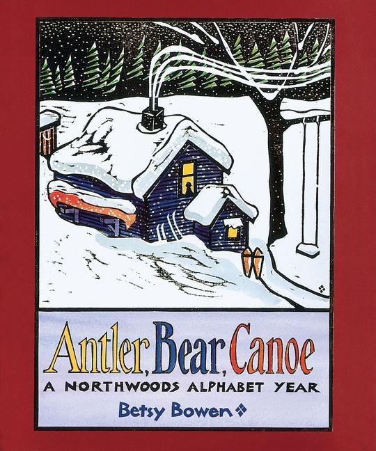 Antler, Bear, Canoe: A Northwoods Alphabet Year als Taschenbuch