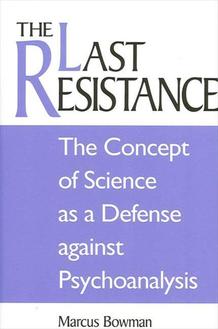 The Last Resistance: The Concept of Science as a Defense Against Psychoanalysis als Taschenbuch