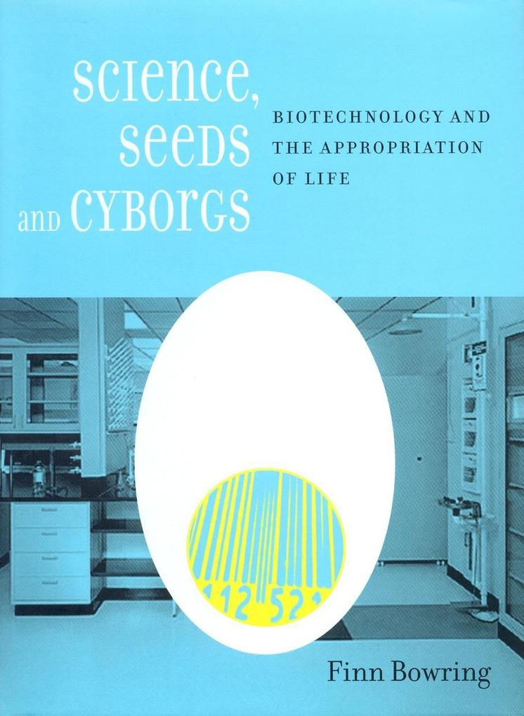 Science, Seeds, and Cyborgs: Biotechnology and the Appropriation of Life als Buch
