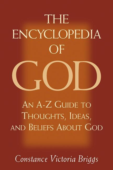 The Encyclopedia of God: An A-Z Guide to Thoughts, Ideas, and Beliefs about God als Taschenbuch