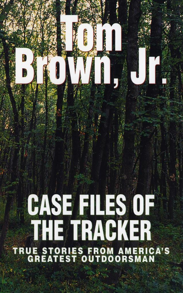 Case Files of the Tracker: True Stories from America's Greatest Outdoorsman als Taschenbuch