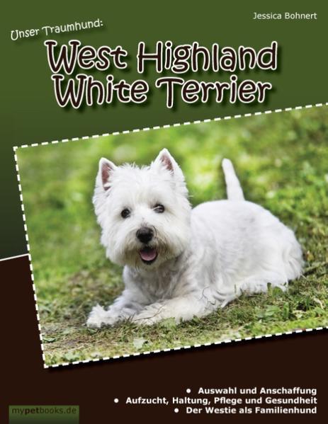 Unser Traumhund: West Highland White Terrier als Buch von Jessica Bohnert