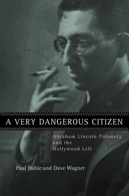 A Very Dangerous Citizen: Abraham Lincoln Polonsky and the Hollywood Left als Taschenbuch