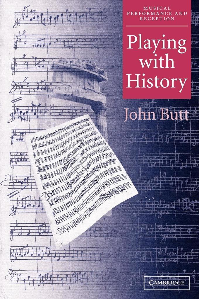 Playing with History: The Historical Approach to Musical Performance als Buch