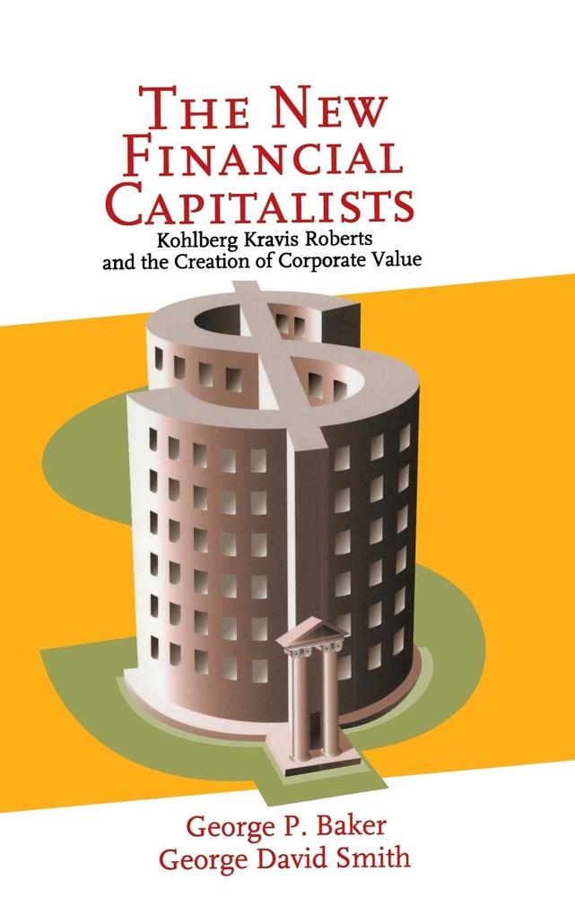 The New Financial Capitalists: Kohlberg Kravis Roberts and the Creation of Corporate Value als Buch