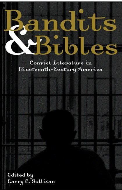 Bandits & Bibles: Convict Literature in Nineteenth-Century America als Taschenbuch