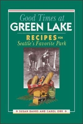 Good Times at Green Lake: Recipes for Seattle's Favorite Park als Taschenbuch