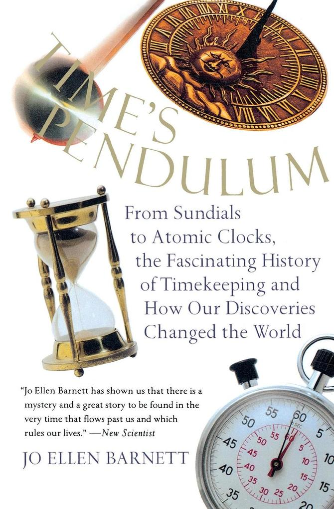 Time's Pendulum: From Sundials to Atomic Clocks, the Fascinating History of Tfrom Sundials to Atomic Clocks, the Fascinating History of als Taschenbuch